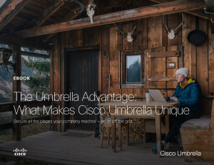 The Cisco Umbrella Advantage: Learn how to secure all of the places your company reaches in minutes with this ebook on Cisco Umbrella